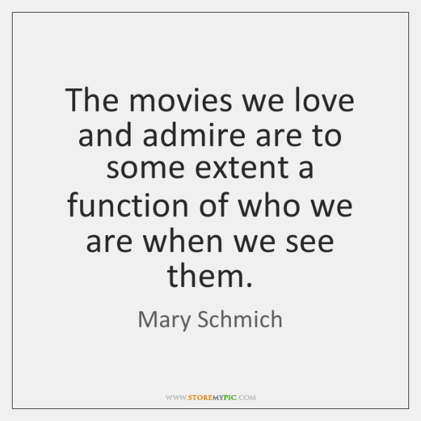 The movies we love and admire are to some extent a function ...