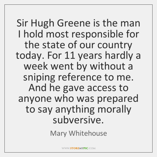 Sir Hugh Greene is the man I hold most responsible for the ...