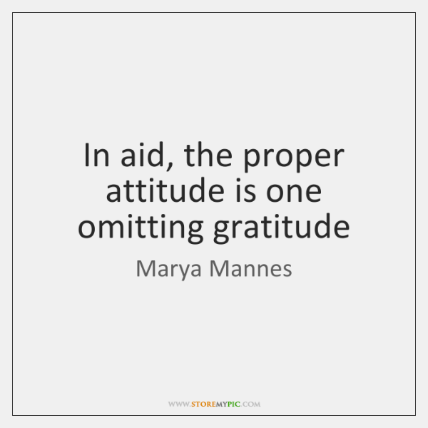 In aid, the proper attitude is one omitting gratitude