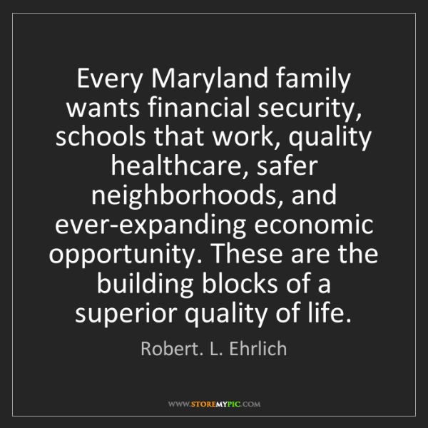 Robert. L. Ehrlich: Every Maryland family wants financial security, schools...