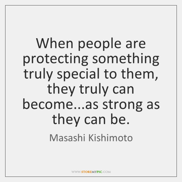 When people are protecting something truly special to them, they truly can ...