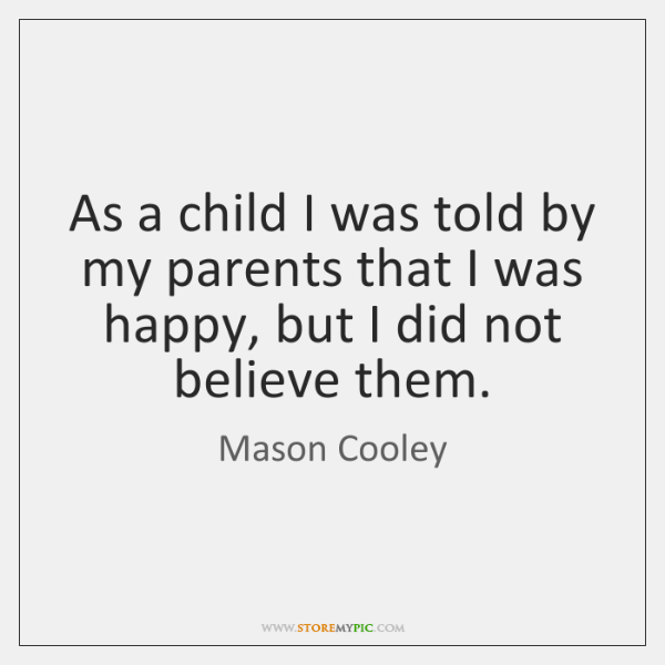 As a child I was told by my parents that I was ...