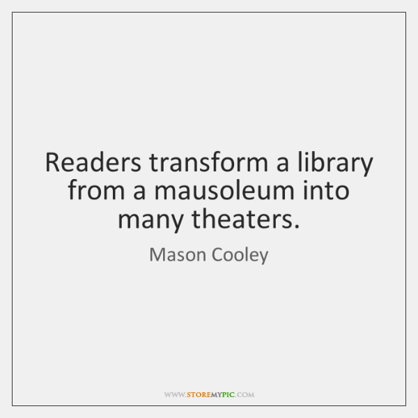 Readers transform a library from a mausoleum into many theaters.
