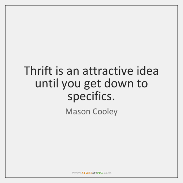Thrift is an attractive idea until you get down to specifics.
