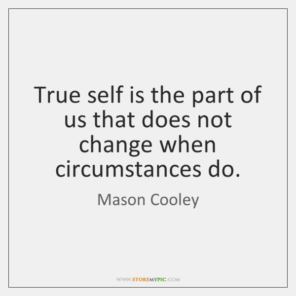 True self is the part of us that does not change when ...