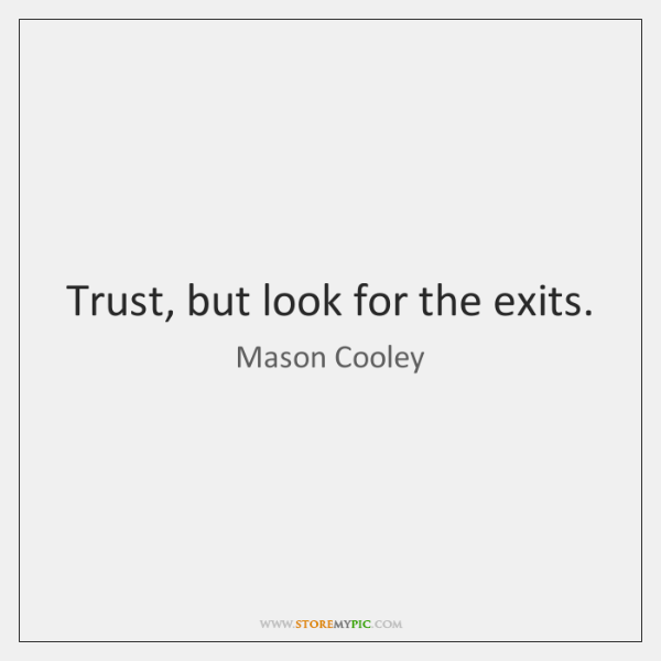 Trust, but look for the exits.