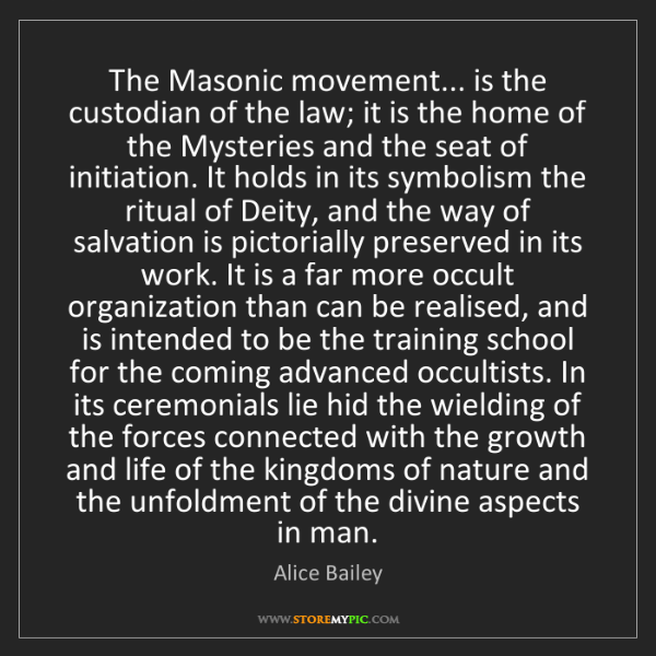 Alice Bailey: The Masonic movement... is the custodian of the law;...