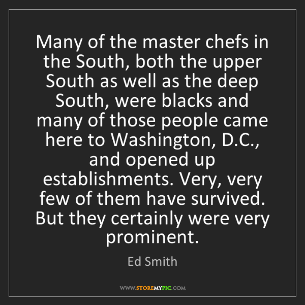 Ed Smith: Many of the master chefs in the South, both the upper...
