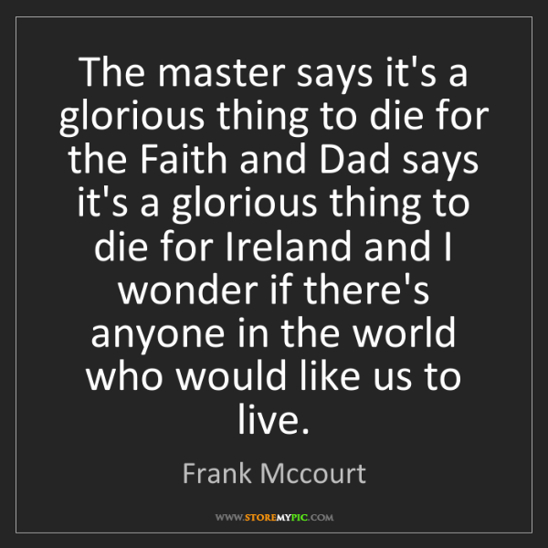 Frank Mccourt: The master says it's a glorious thing to die for the...