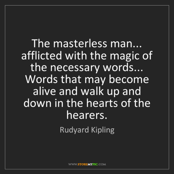 Rudyard Kipling: The masterless man... afflicted with the magic of the...