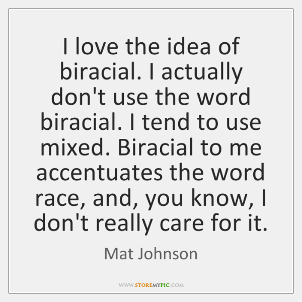 I love the idea of biracial. I actually don't use the word ...