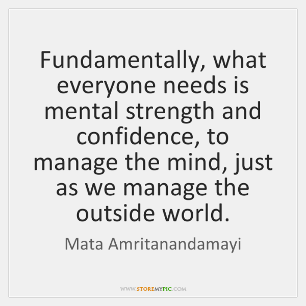 Fundamentally, what everyone needs is mental strength and confidence, to manage the ...