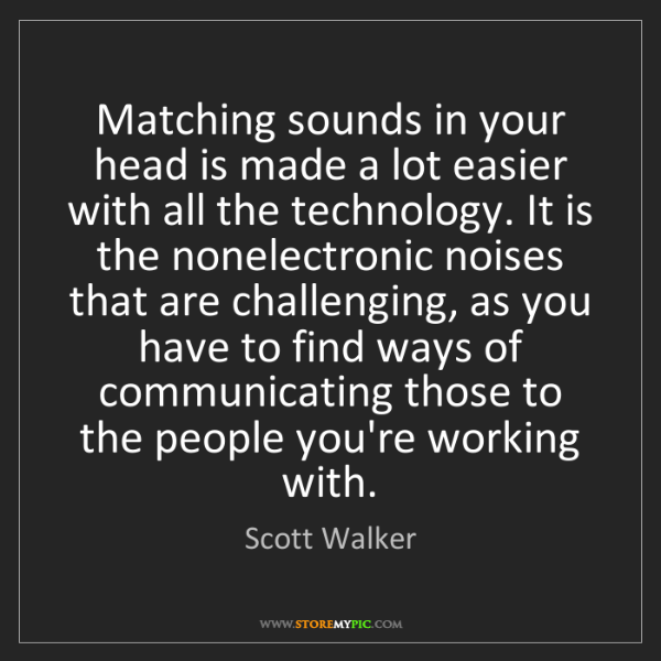 Scott Walker: Matching sounds in your head is made a lot easier with...