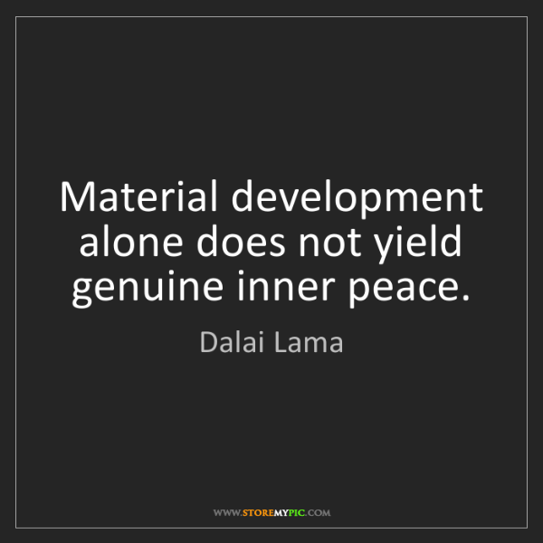 Dalai Lama: Material development alone does not yield genuine inner...