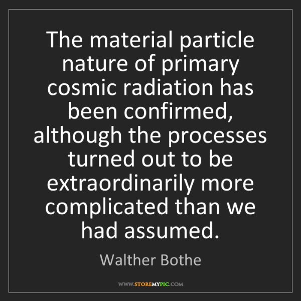 Walther Bothe: The material particle nature of primary cosmic radiation...