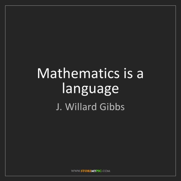 J. Willard Gibbs: Mathematics is a language