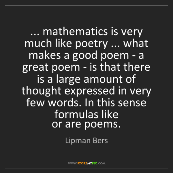 Lipman Bers: ... mathematics is very much like poetry ... what makes...