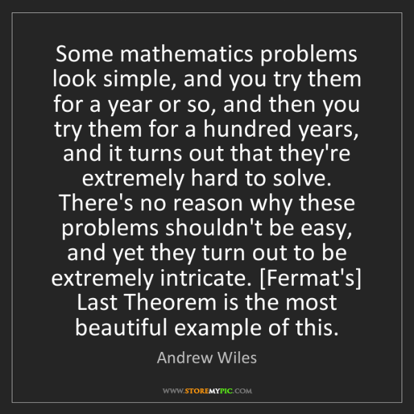 Andrew Wiles: Some mathematics problems look simple, and you try them...