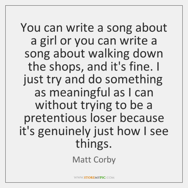 You can write a song about a girl or you can write ...