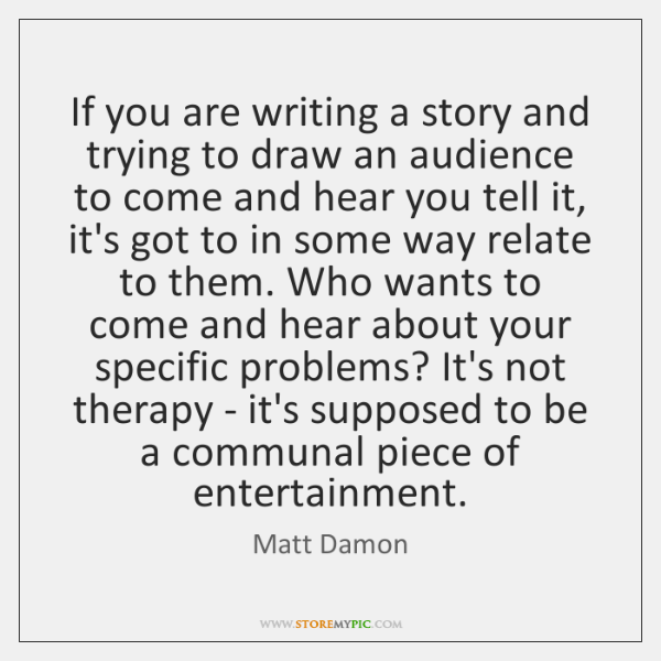 If you are writing a story and trying to draw an audience ...