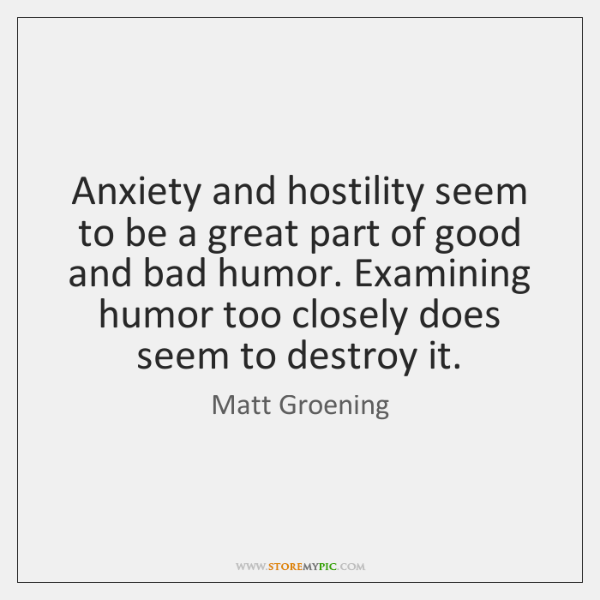 Anxiety and hostility seem to be a great part of good and ...