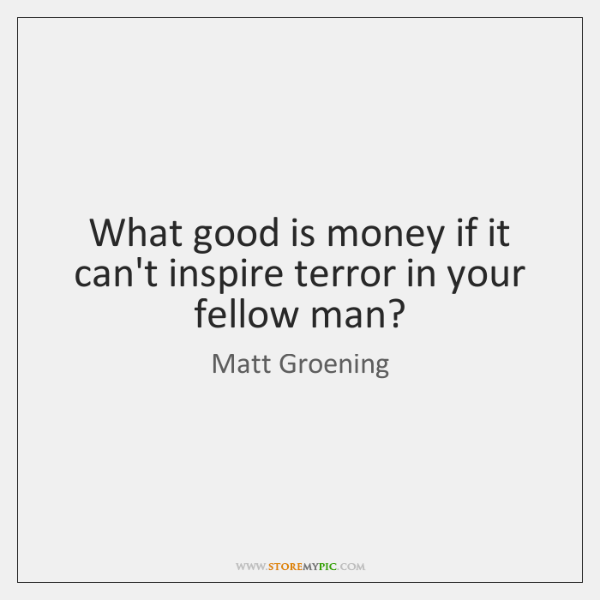 What good is money if it can't inspire terror in your fellow ...