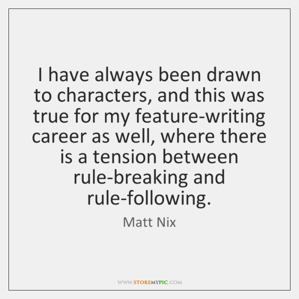 I have always been drawn to characters, and this was true for ...