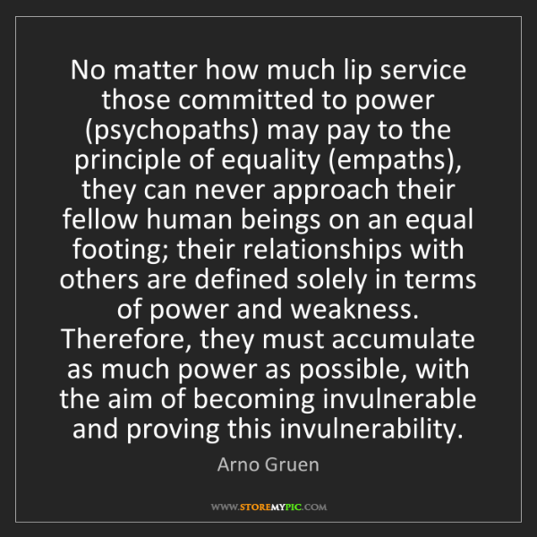 Arno Gruen: No matter how much lip service those committed to power...