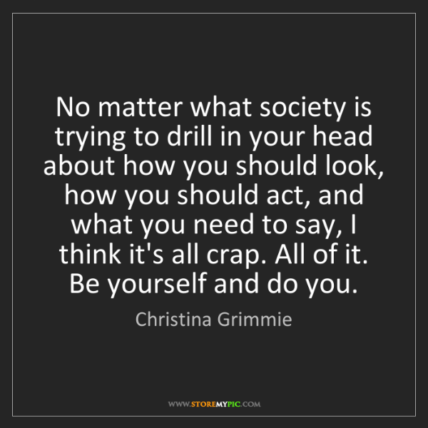 Christina Grimmie: No matter what society is trying to drill in your head...