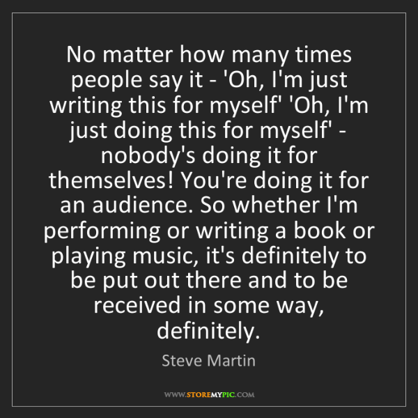 Steve Martin: No matter how many times people say it - 'Oh, I'm just...