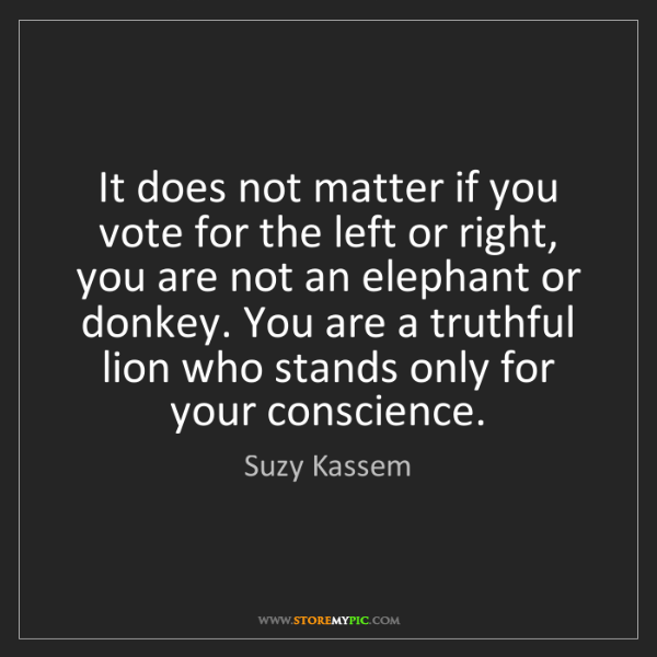 Suzy Kassem: It does not matter if you vote for the left or right,...