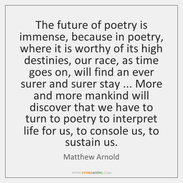 The future of poetry is immense, because in poetry, where it is ...