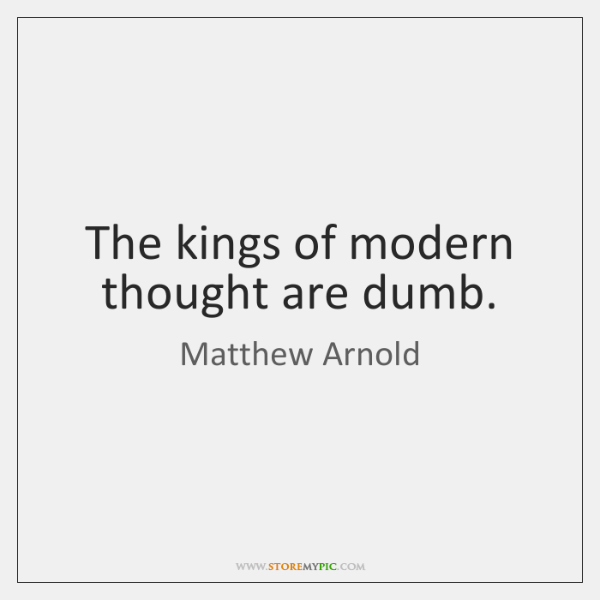 The kings of modern thought are dumb.