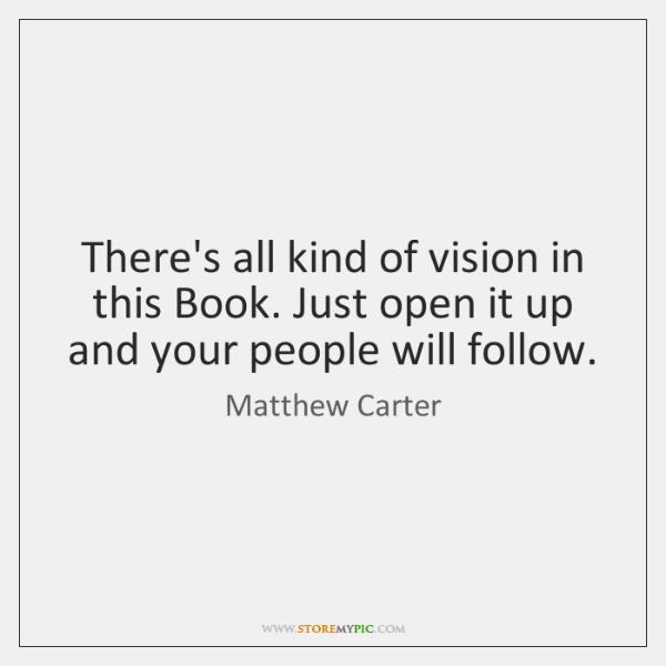 There's all kind of vision in this Book. Just open it up ...