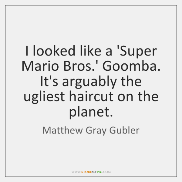 I looked like a 'Super Mario Bros.' Goomba. It's arguably the ...