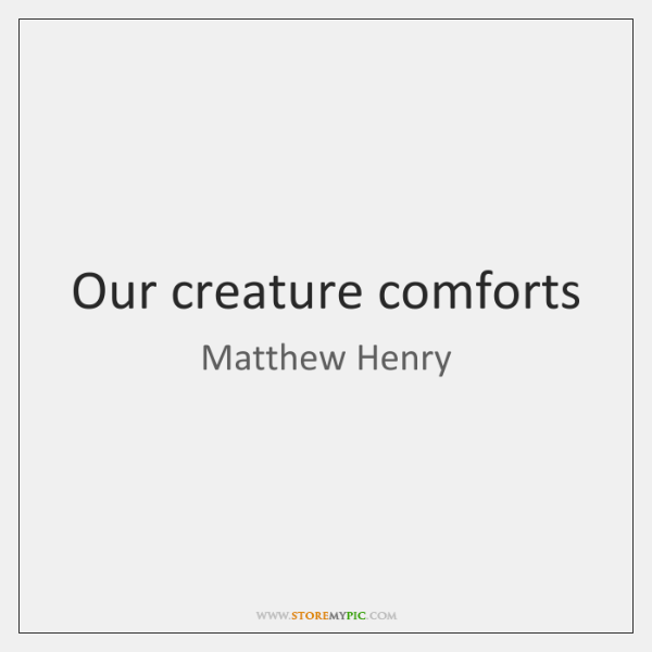 Our creature comforts