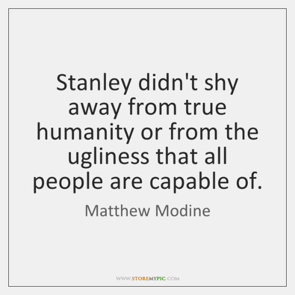 Stanley didn't shy away from true humanity or from the ugliness that ...
