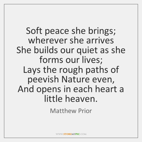 Soft peace she brings; wherever she arrives   She builds our quiet as ...
