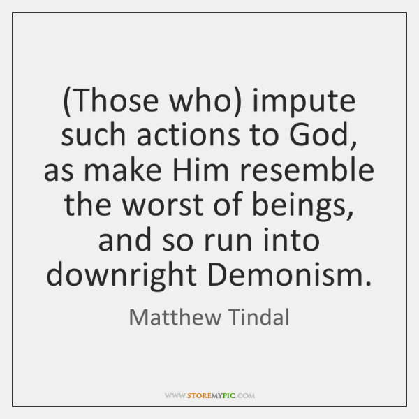 (Those who) impute such actions to God, as make Him resemble the ...