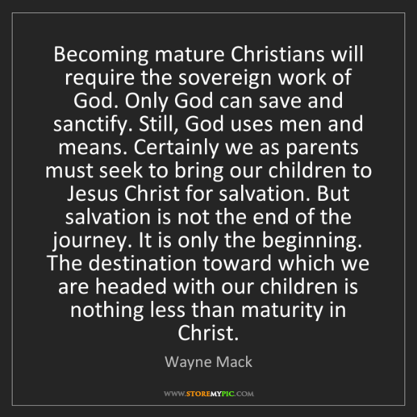 Wayne Mack: Becoming mature Christians will require the sovereign...