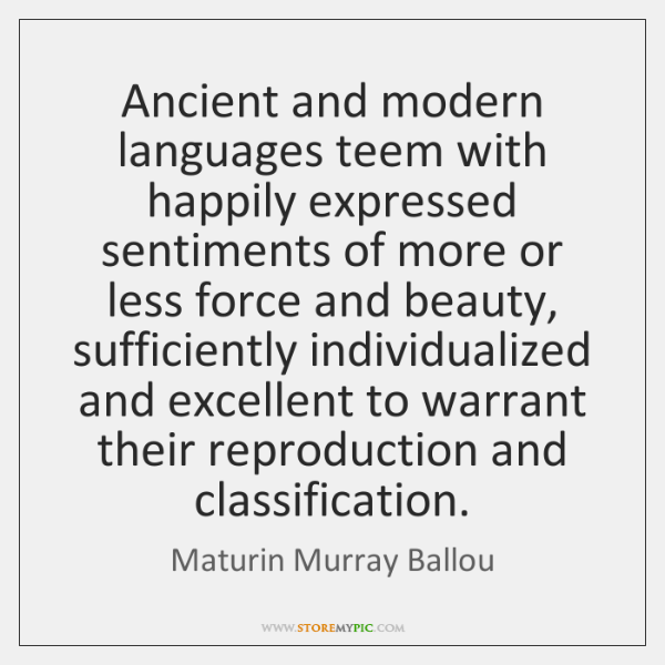 Ancient and modern languages teem with happily expressed sentiments of more or ...