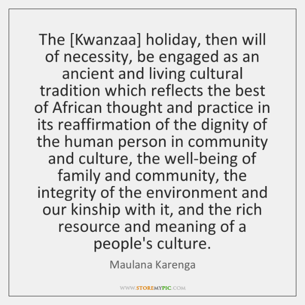 The [Kwanzaa] holiday, then will of necessity, be engaged as an ancient ...