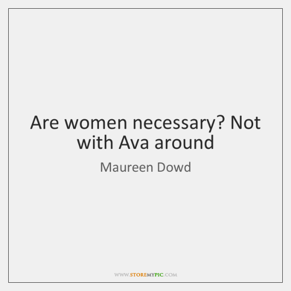 Are women necessary? Not with Ava around