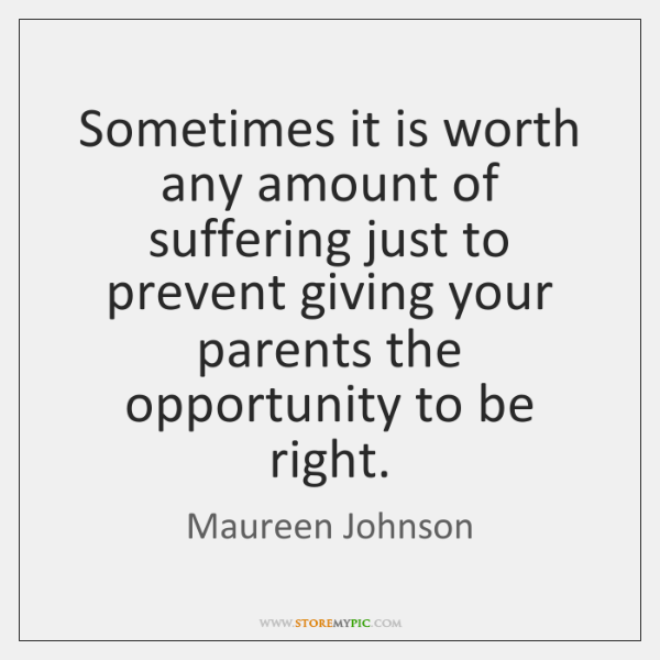 Sometimes it is worth any amount of suffering just to prevent giving ...