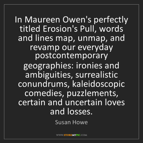 Susan Howe: In Maureen Owen's perfectly titled Erosion's Pull, words...