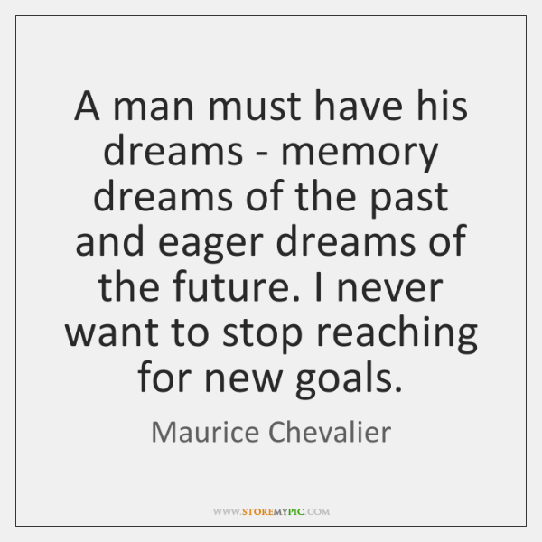 A man must have his dreams - memory dreams of the past ...