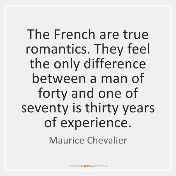 The French are true romantics. They feel the only difference between a ...