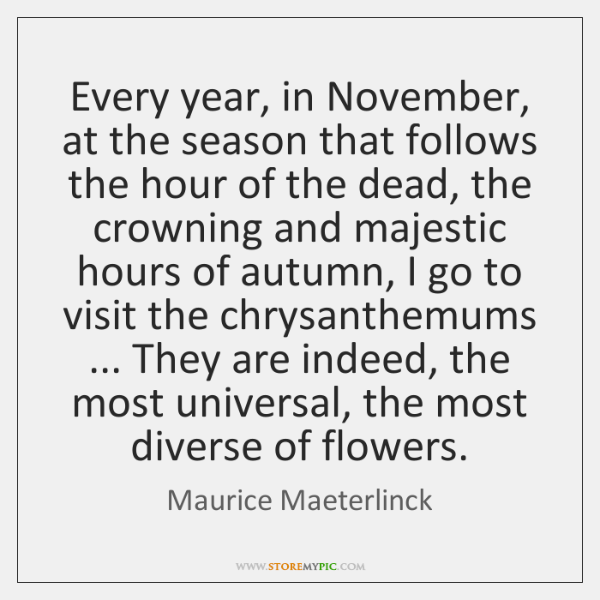 Every year, in November, at the season that follows the hour of ...