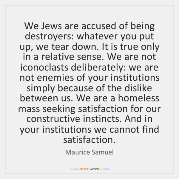 We Jews are accused of being destroyers: whatever you put up, we ...