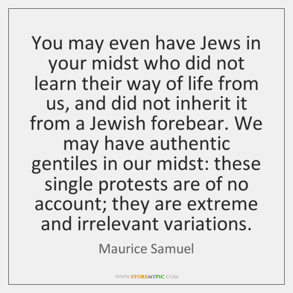 You may even have Jews in your midst who did not learn ...